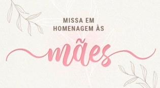 Convite: assista ao vivo à missa do Dia das Mães neste sábado (9)