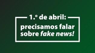 1.º de abril: dia de falarmos sobre a importância da verdade