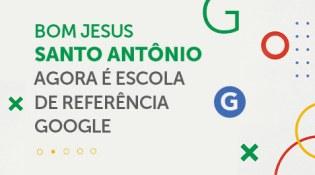 Colégio Bom Jesus Santo Antônio é Escola Referência Google for Education
